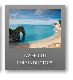 LASER CUT CHIP INDUCTORS